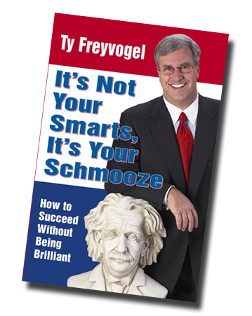 It's Not Your Smarts, It's Your Schmooze by Ty Freyvogel